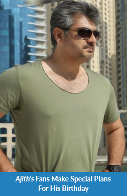 Ajith's Fans Make Special Plans For His Birthday