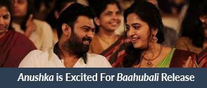 Anushka is Excited For Baahubali Release