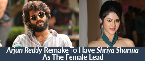 Arjun Reddy Remake To Have Shriya Sharma As The Female Lead?