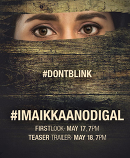 First Look And Teaser Of Imaikkaa Nodigal To Be Released